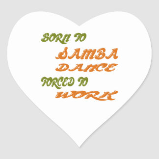 Born to Samba Dance forced to work Heart Stickers