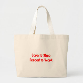 Born to Shop Forced to Work Jumbo Tote Bag