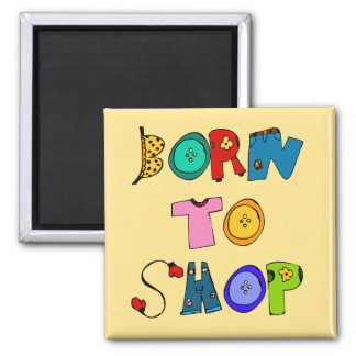 Born to Shop magnet