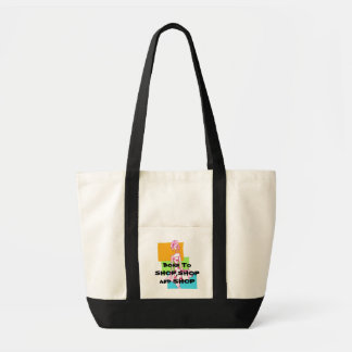 Born To SHOP,SHOP and SHOP Tote Bags