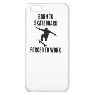 Born To Skateboard Forced To Work Case For iPhone 5C