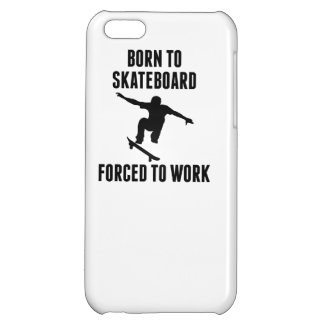 Born To Skateboard Forced To Work iPhone 5C Case