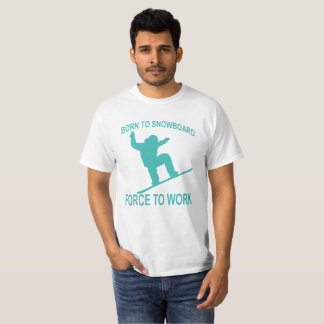 Born To Snowboard Forced To Work T-Shirt .