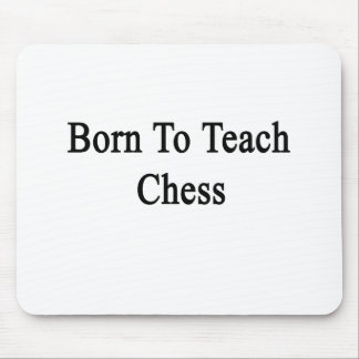 Born To Teach Chess. Mouse Pad