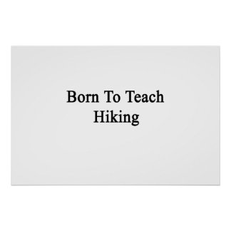 Born To Teach Hiking Poster