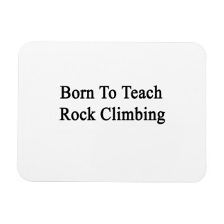 Born To Teach Rock Climbing Rectangular Magnet