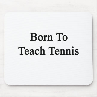 Born To Teach Tennis Mouse Pads