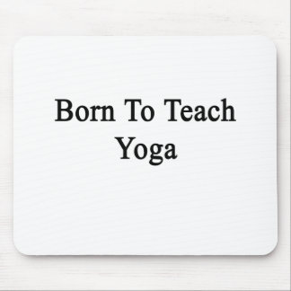 Born To Teach Yoga Mouse Pads