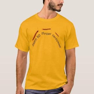 born to throw centipedes T-Shirt