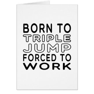 Born To Triple jump Forced To Work Card