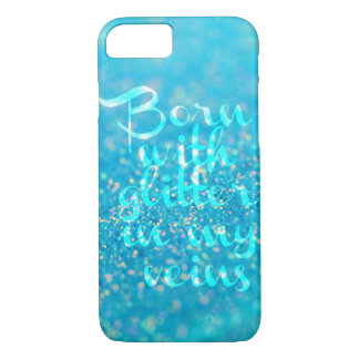 Born with Glitter in my Veins (Blue) iPhone 7 case