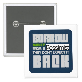 Borrow from a Pessimist Pinback Buttons