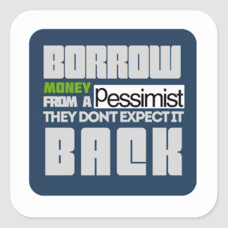 Borrow from a Pessimist Sticker
