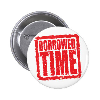 Borrowed Time Pinback Buttons
