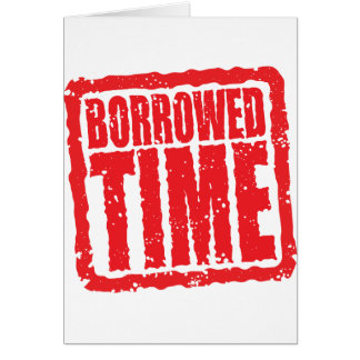 Borrowed Time Greeting Card