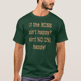 BOSS ain't happy? - NO ONE happy! T-Shirt