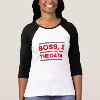 Boss, I shrunk the data T-Shirt