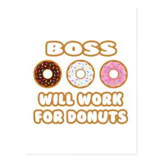 Boss .. Will Work For Donuts Post Card