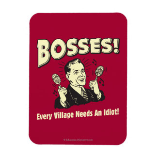 Bosses: Every Village Needs An Idiot Rectangle Magnets