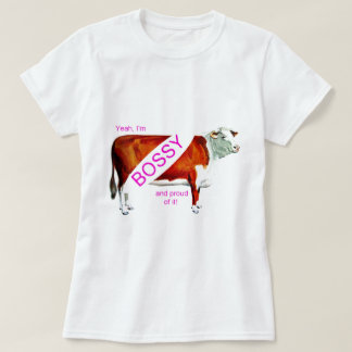 Bossy Proud Of It Cow T-Shirt