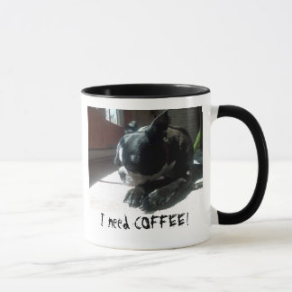 Boston Terrier Needs Coffee Mug
