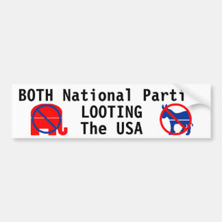 BOTH NATIONAL PARTIES, LOOTING THE USA CAR BUMPER STICKER