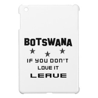 Botswana If you don't love it, Leave Case For The iPad Mini