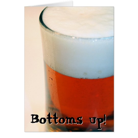 Bottoms up! card