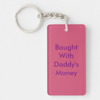 """""""Bought With Daddy's Money"""" Funny Keychain. Double-Sided Rectangular Acrylic Key Ring"""