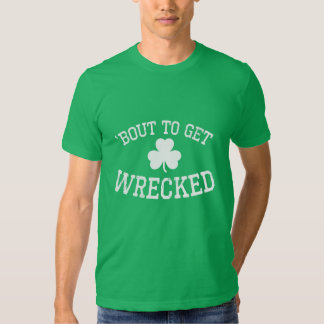 'Bout To Get Wrecked St. Patrick's Day Shirt
