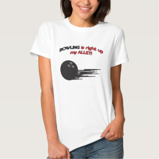 Bowling is Right Up my Alley T-shirts