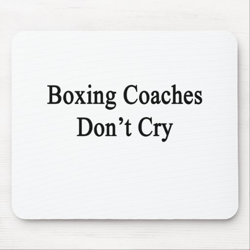 Boxing Coaches Don't Cry Mousepads