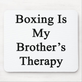 Boxing Is My Brother's Therapy Mouse Pad