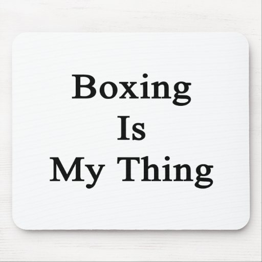 Boxing Is My Thing Mouse Pad