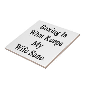 Boxing Is What Keeps My Wife Sane Ceramic Tile