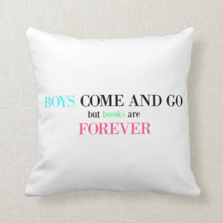 Boys Come and Go But Books are Forever Throw Pillow