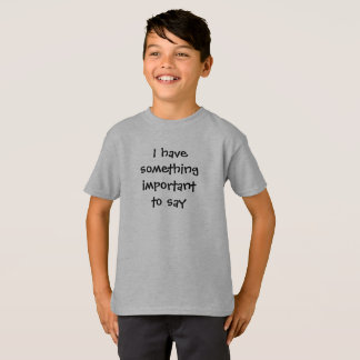 "Boy's ""I have something important to say"" T-shirt"