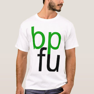 bp fu T-Shirt (white shirt)