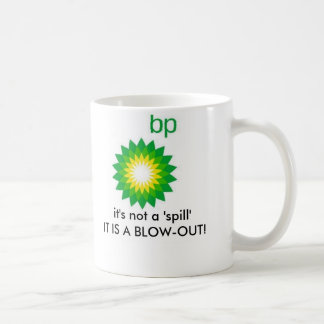 bp, it's not a 'spill'IT IS A BLOW-OUT! Coffee Mug