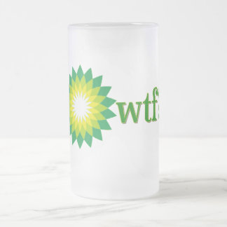 BP OIL SPILL WTF FROSTED GLASS MUG
