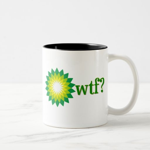 BP OIL SPILL WTF COFFEE MUGS