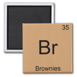 Br - Brownies Funny Chemistry Element Symbol Tee Square Magnet
