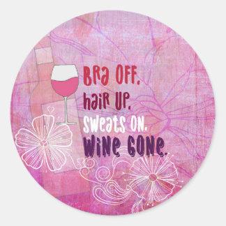 Bra Off, Hair Up, Sweats On, Wine Gone Classic Round Sticker