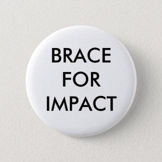 BRACE FOR IMPACT 6 CM ROUND BADGE