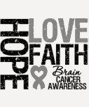 Brain Cancer Awareness Hope Love Faith Shirts