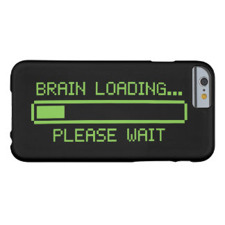 Brain Loading... Please Wait Barely There iPhone 6 Case