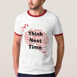 brain, Think Next Time  T-Shirt