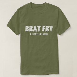 Brat Fry tshirt: BRAT FRY - a state of mind T-Shirt