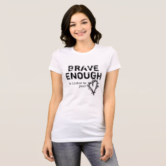 brave enough to listen to your heart T-Shirt
