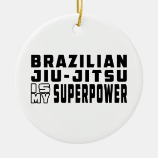 Brazilian Jiu-Jitsu is my superpower Ceramic Ornament
